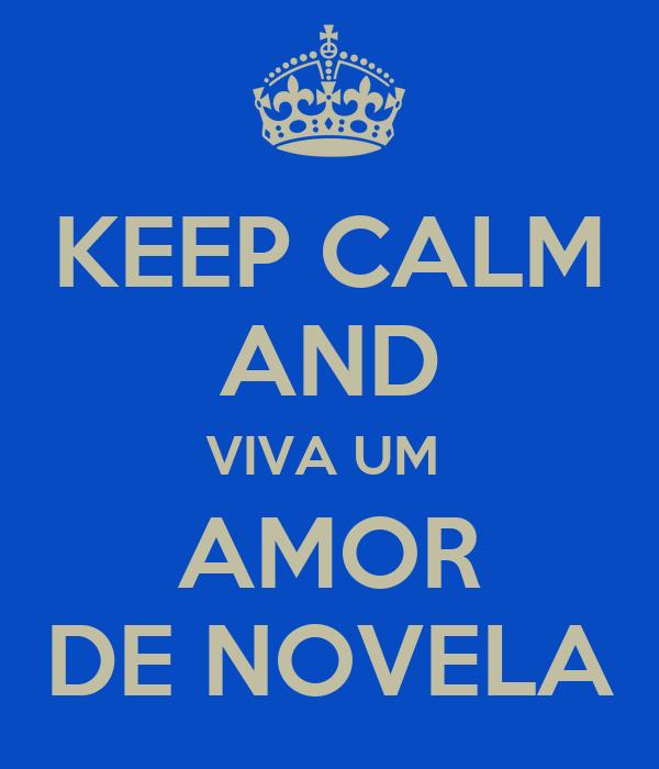 KEEP CALM AND VIVA UM  AMOR DE NOVELA