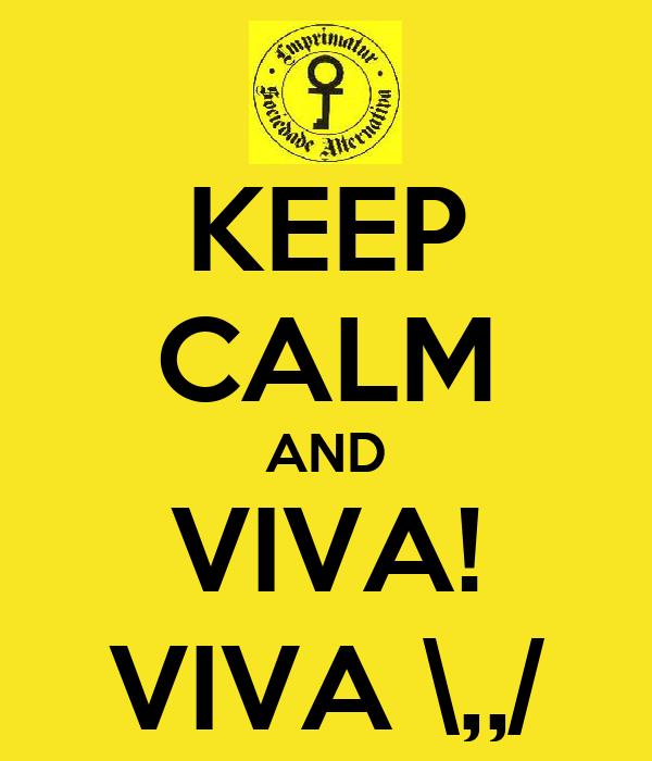 KEEP CALM AND VIVA! VIVA \,,/