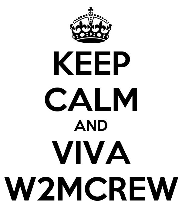 KEEP CALM AND VIVA W2MCREW