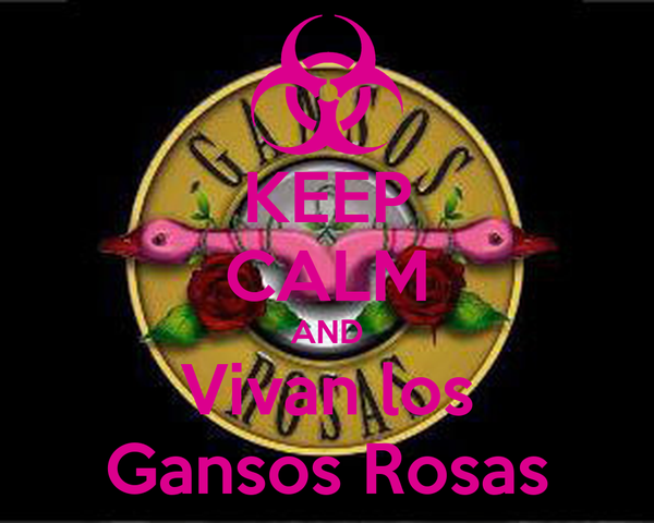 KEEP CALM AND Vivan los Gansos Rosas