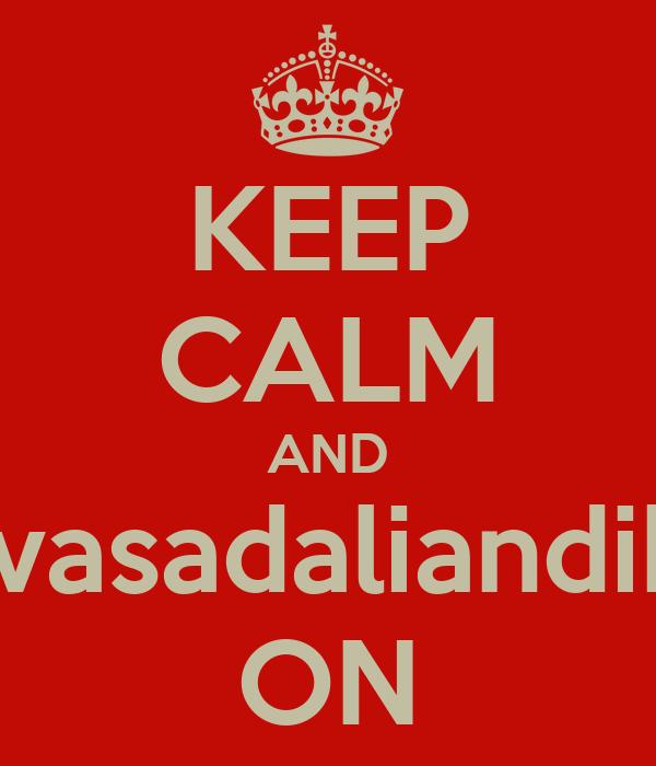 KEEP CALM AND vivasadaliandika ON