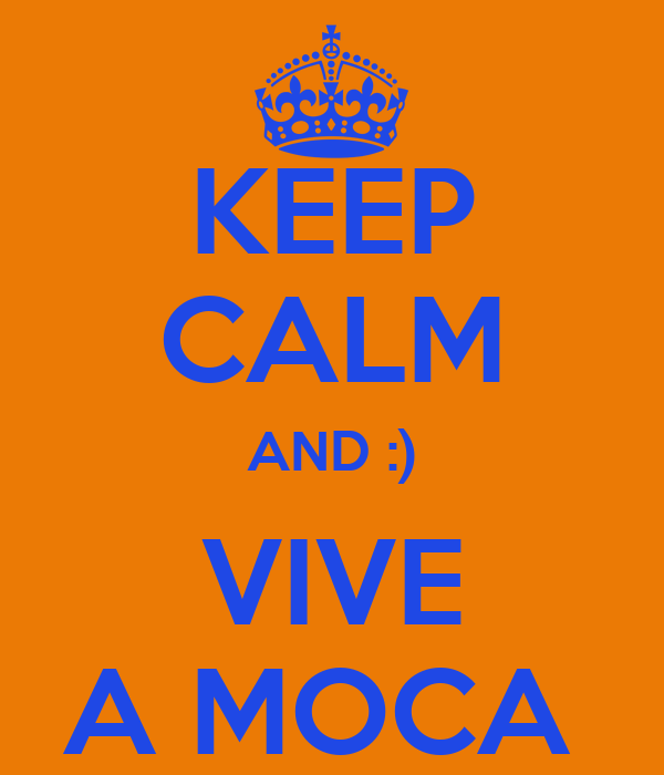 KEEP CALM AND :) VIVE A MOCA