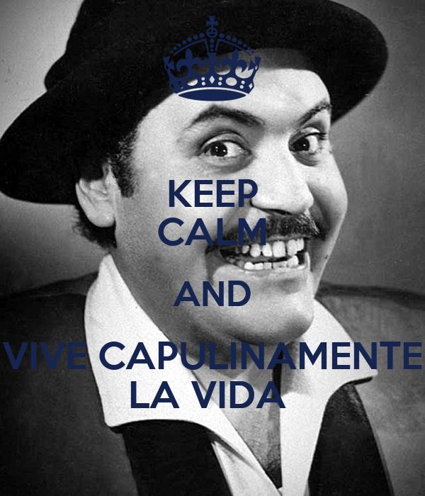 KEEP CALM AND VIVE CAPULINAMENTE LA VIDA