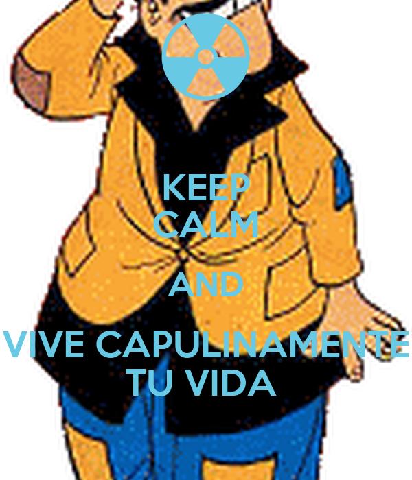 KEEP CALM AND VIVE CAPULINAMENTE TU VIDA