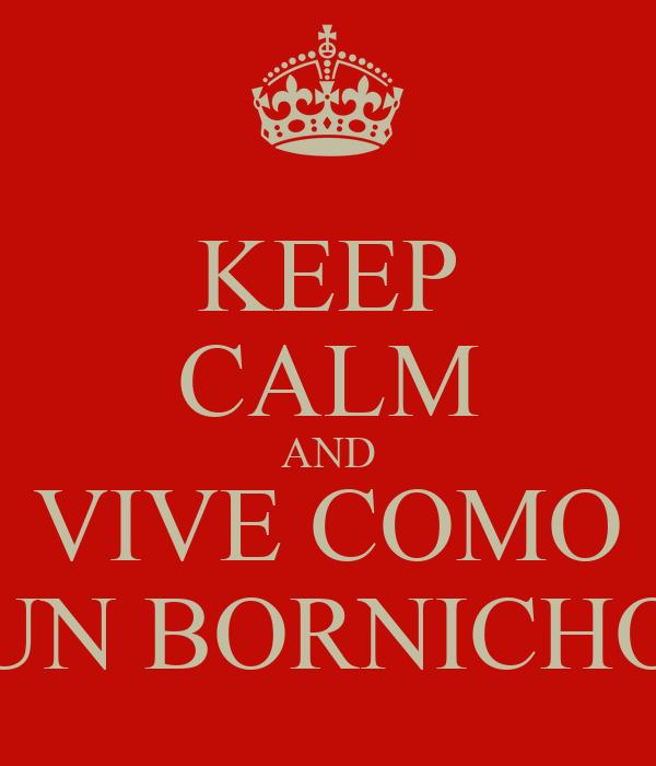 KEEP CALM AND VIVE COMO UN BORNICHO