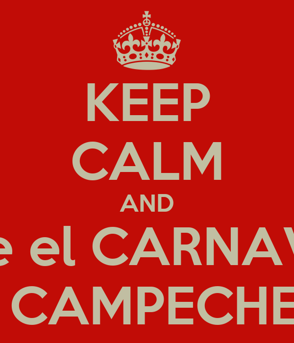 KEEP CALM AND Vive el CARNAVAL  CAMPECHE
