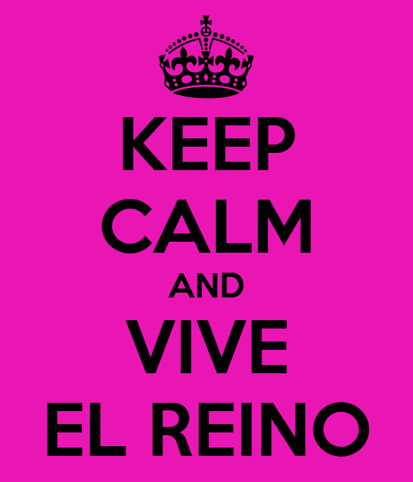 KEEP CALM AND VIVE EL REINO