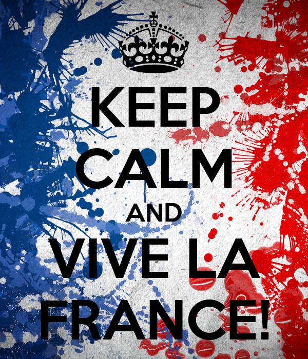 KEEP CALM AND VIVE LA FRANCE!