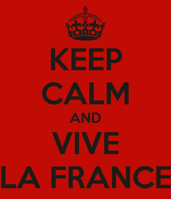 KEEP CALM AND VIVE LA FRANCE