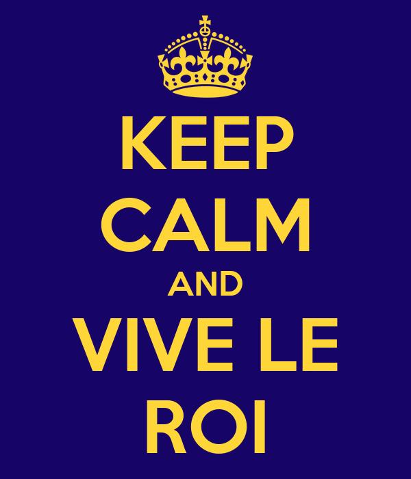KEEP CALM AND VIVE LE ROI