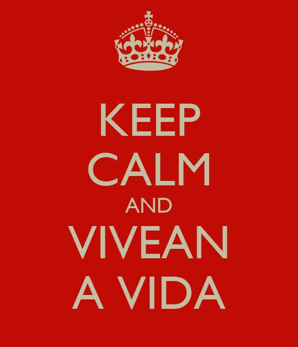 KEEP CALM AND VIVEAN A VIDA