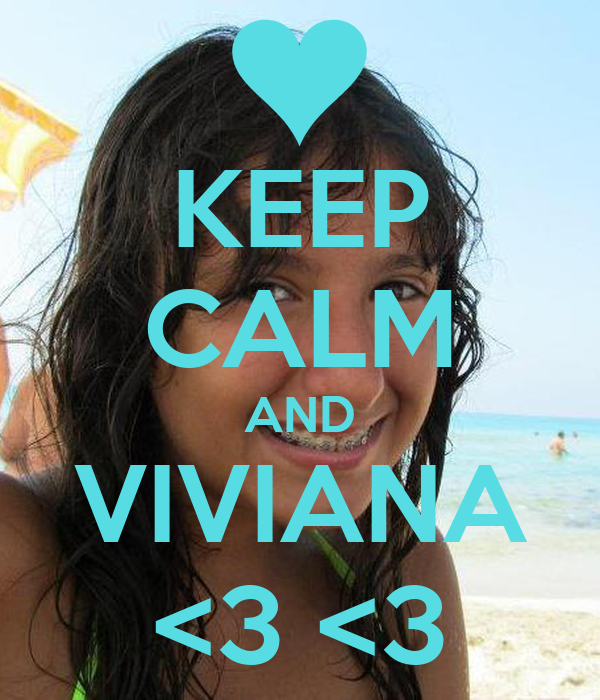 KEEP CALM AND VIVIANA <3 <3
