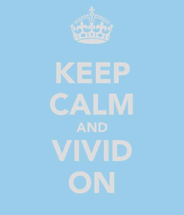 KEEP CALM AND VIVID ON