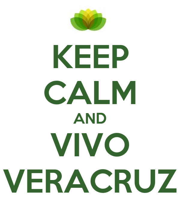 KEEP CALM AND VIVO VERACRUZ
