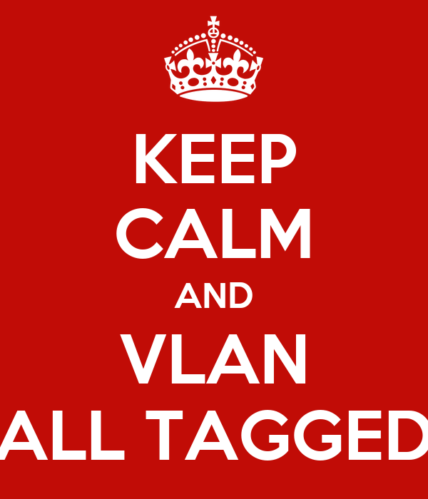 KEEP CALM AND VLAN ALL TAGGED