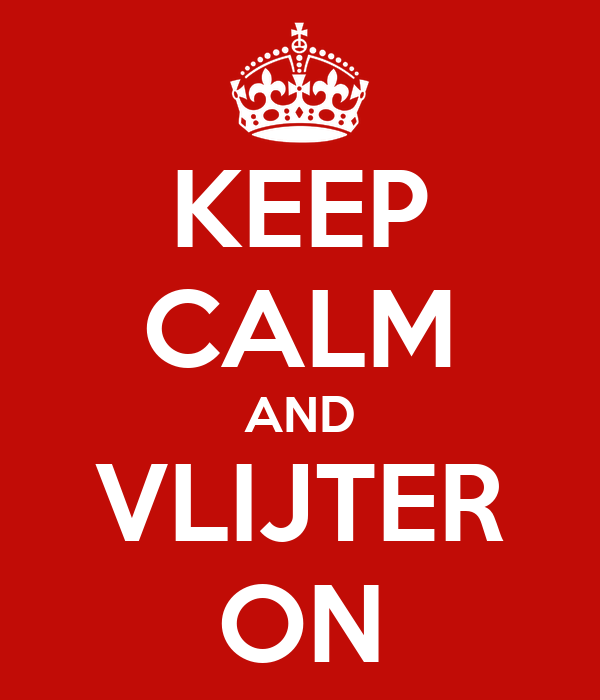 KEEP CALM AND VLIJTER ON