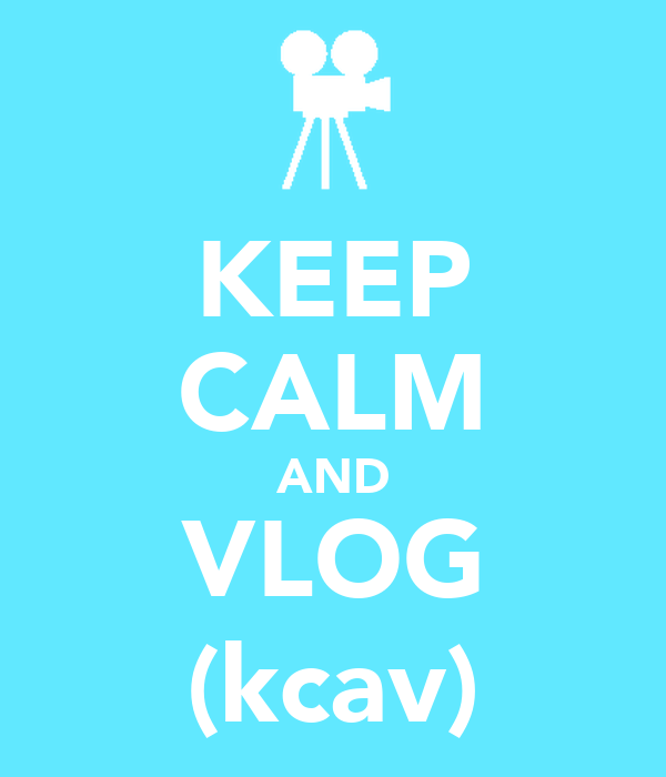 KEEP CALM AND VLOG (kcav)