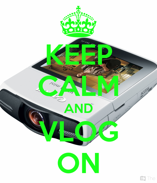 KEEP CALM AND VLOG ON