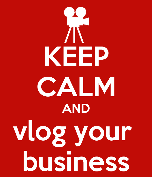 KEEP CALM AND vlog your  business