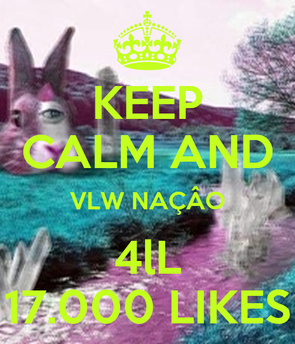 KEEP CALM AND VLW NAÇÂO 4lL 17.000 LIKES