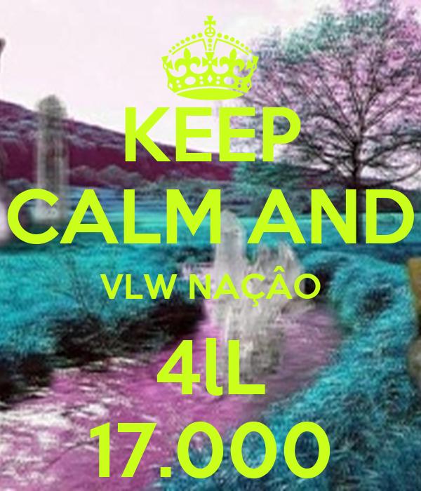 KEEP CALM AND VLW NAÇÂO 4lL 17.000