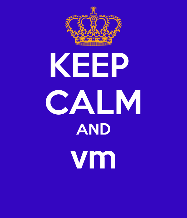 KEEP  CALM AND vm