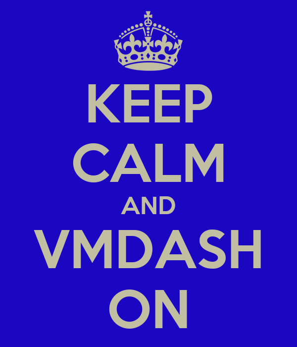 KEEP CALM AND VMDASH ON