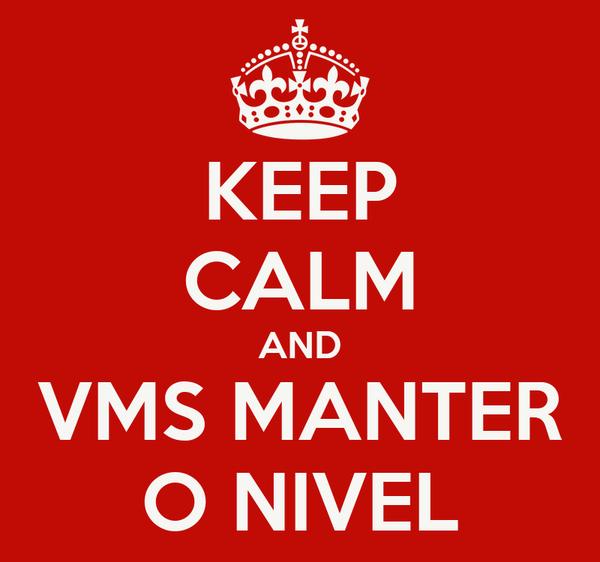 KEEP CALM AND VMS MANTER O NIVEL