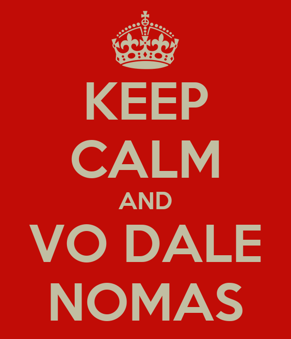KEEP CALM AND VO DALE NOMAS