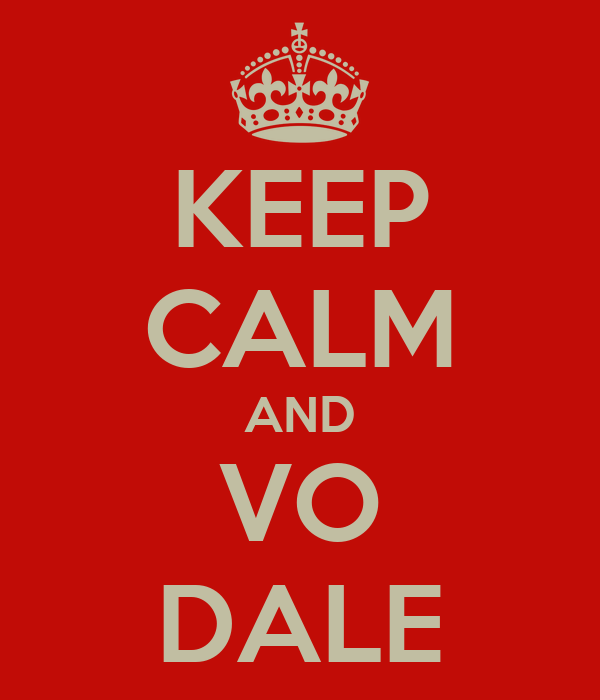 KEEP CALM AND VO DALE
