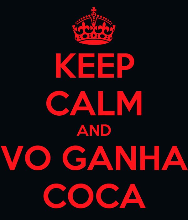 KEEP CALM AND VO GANHA COCA