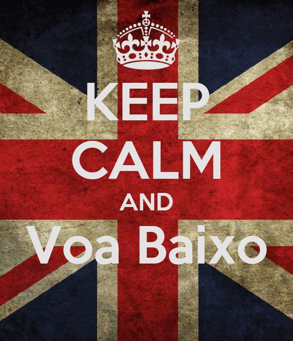 KEEP CALM AND Voa Baixo