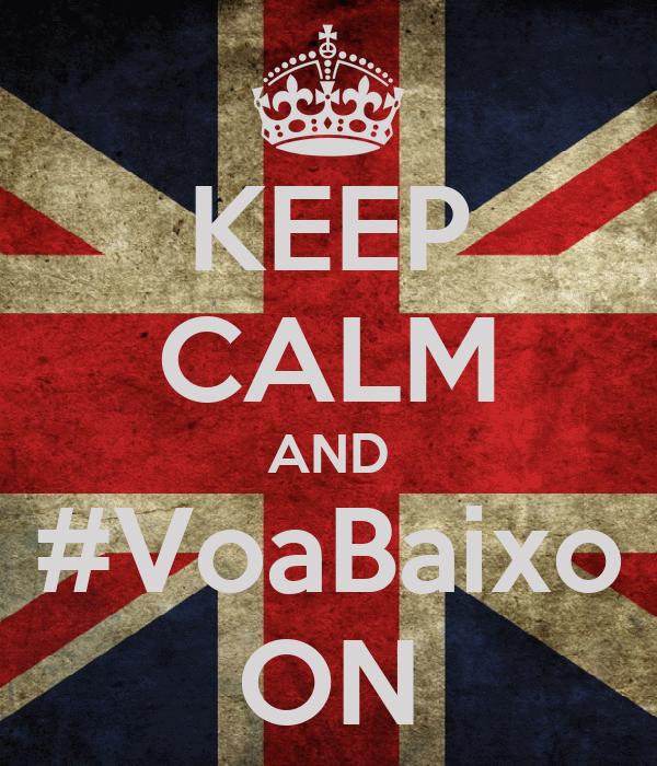 KEEP CALM AND #VoaBaixo ON