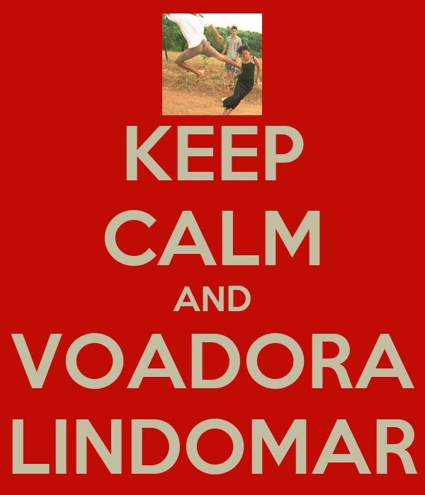 KEEP CALM AND VOADORA LINDOMAR