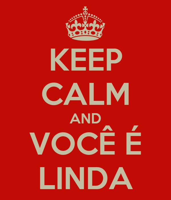KEEP CALM AND VOCÊ É LINDA