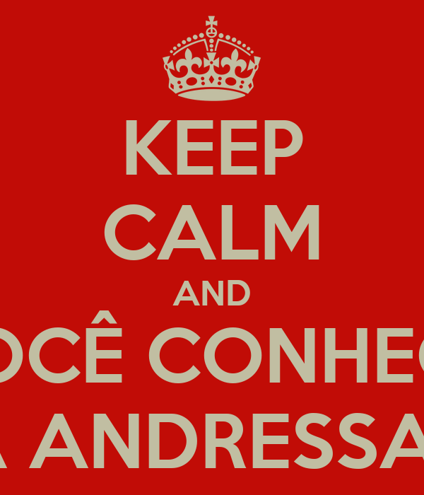KEEP CALM AND VOCÊ CONHECE A ANDRESSA?