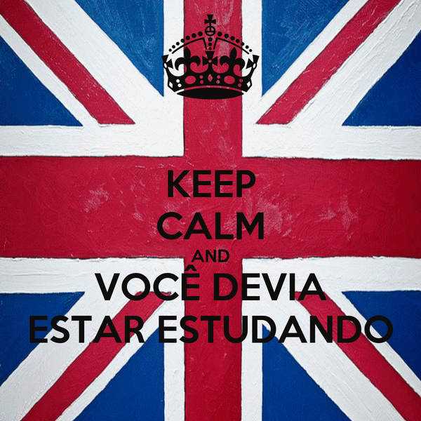 KEEP CALM AND VOCÊ DEVIA ESTAR ESTUDANDO