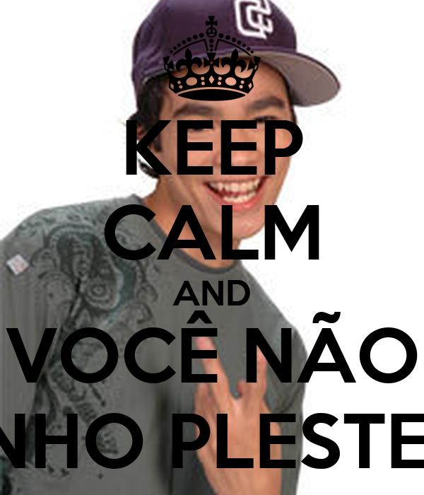 KEEP CALM AND VOCÊ NÃO GANHO PLESTEIXO