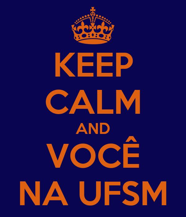 KEEP CALM AND VOCÊ NA UFSM