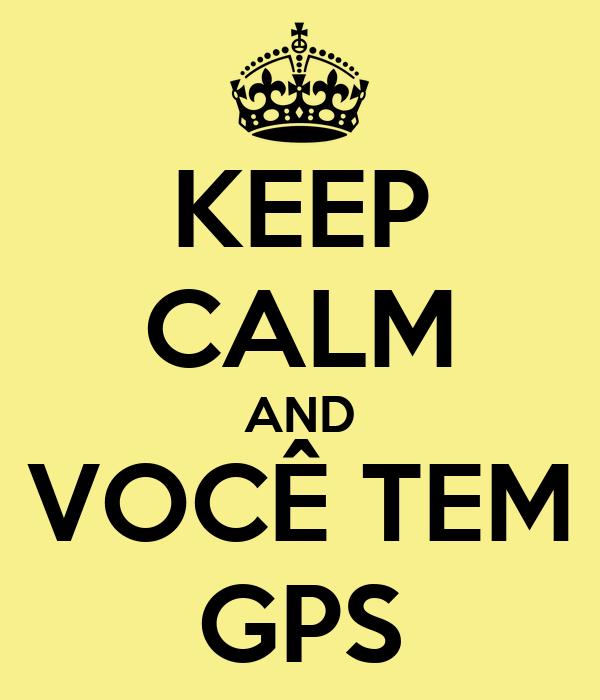 KEEP CALM AND VOCÊ TEM GPS