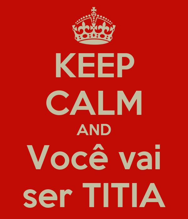 KEEP CALM AND Você vai ser TITIA