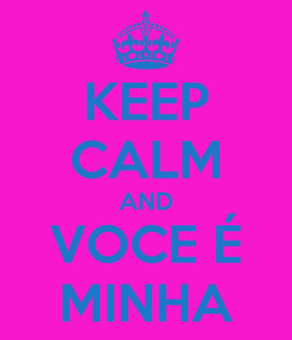 KEEP CALM AND VOCE É MINHA