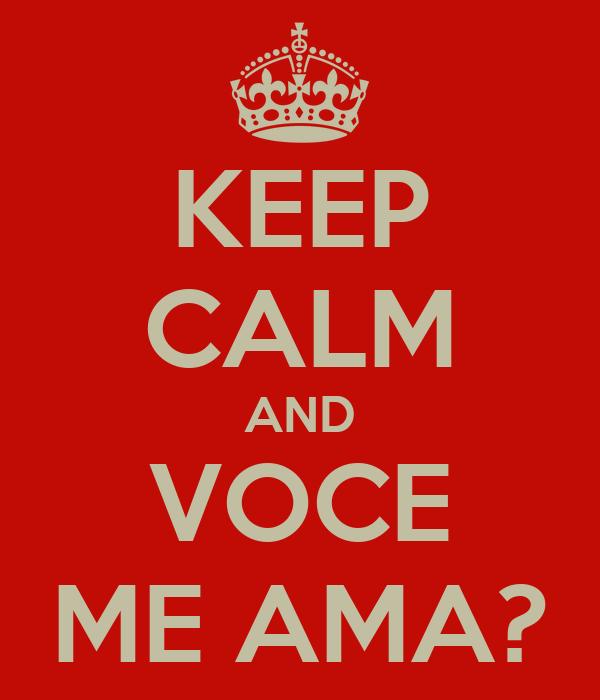 KEEP CALM AND VOCE ME AMA?
