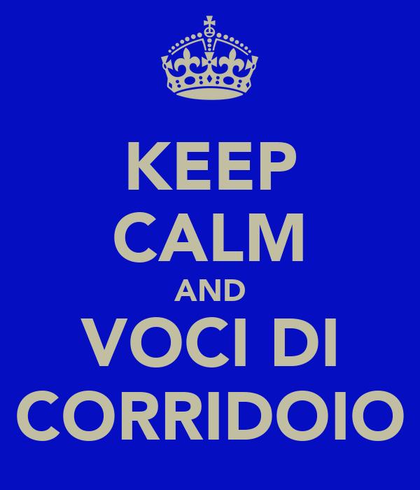 KEEP CALM AND VOCI DI CORRIDOIO
