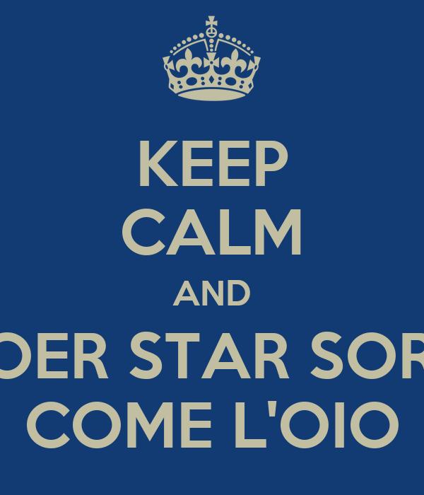 KEEP CALM AND VOER STAR SORA COME L'OIO