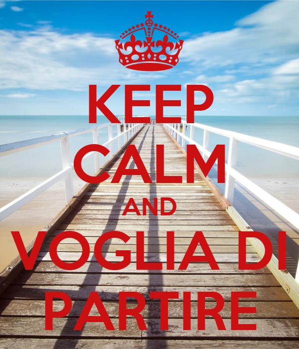 KEEP CALM AND VOGLIA DI PARTIRE