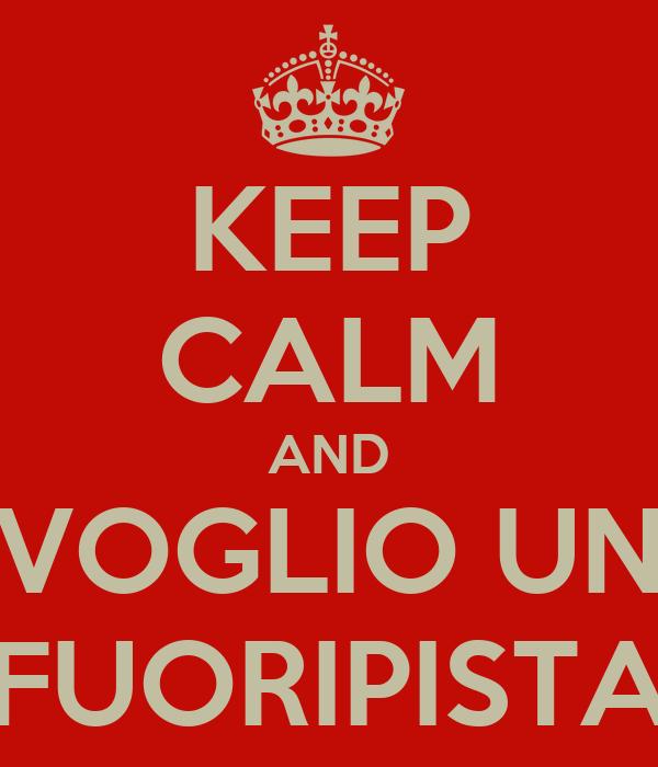 KEEP CALM AND VOGLIO UN FUORIPISTA