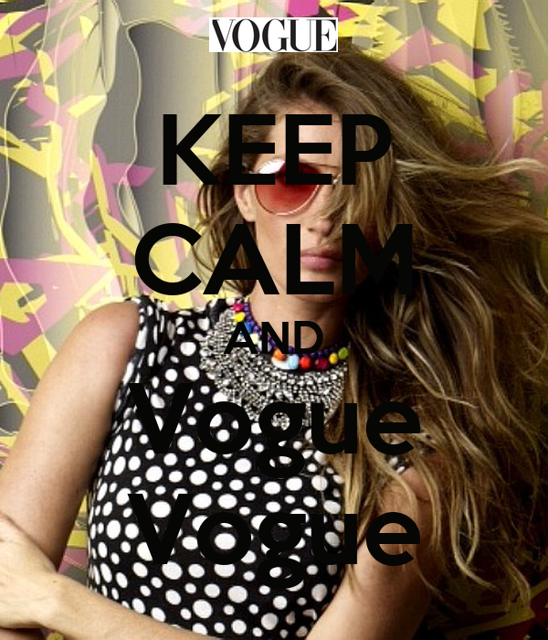 KEEP CALM AND Vogue Vogue
