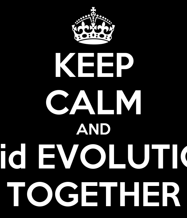 KEEP CALM AND Void EVOLUTION TOGETHER