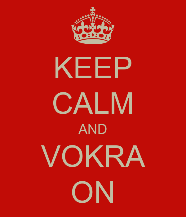 KEEP CALM AND VOKRA ON